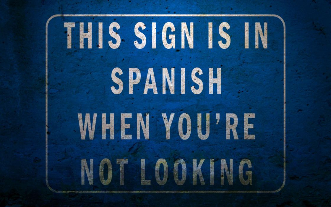 This sign is in spanish when you are not looking wallpaper