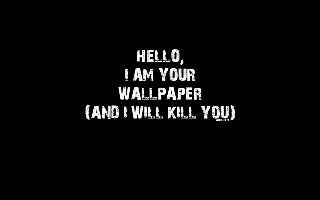 Hello I am your wallpaper - And I will kill you wallpaper