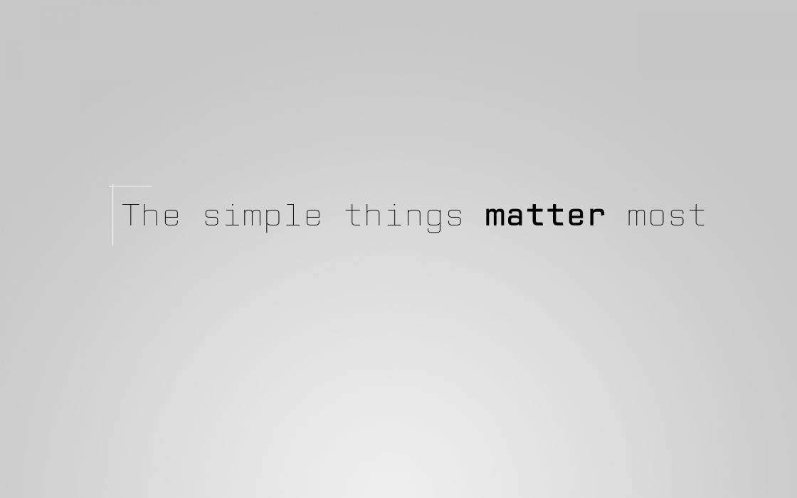 The simple things matter most wallpaper