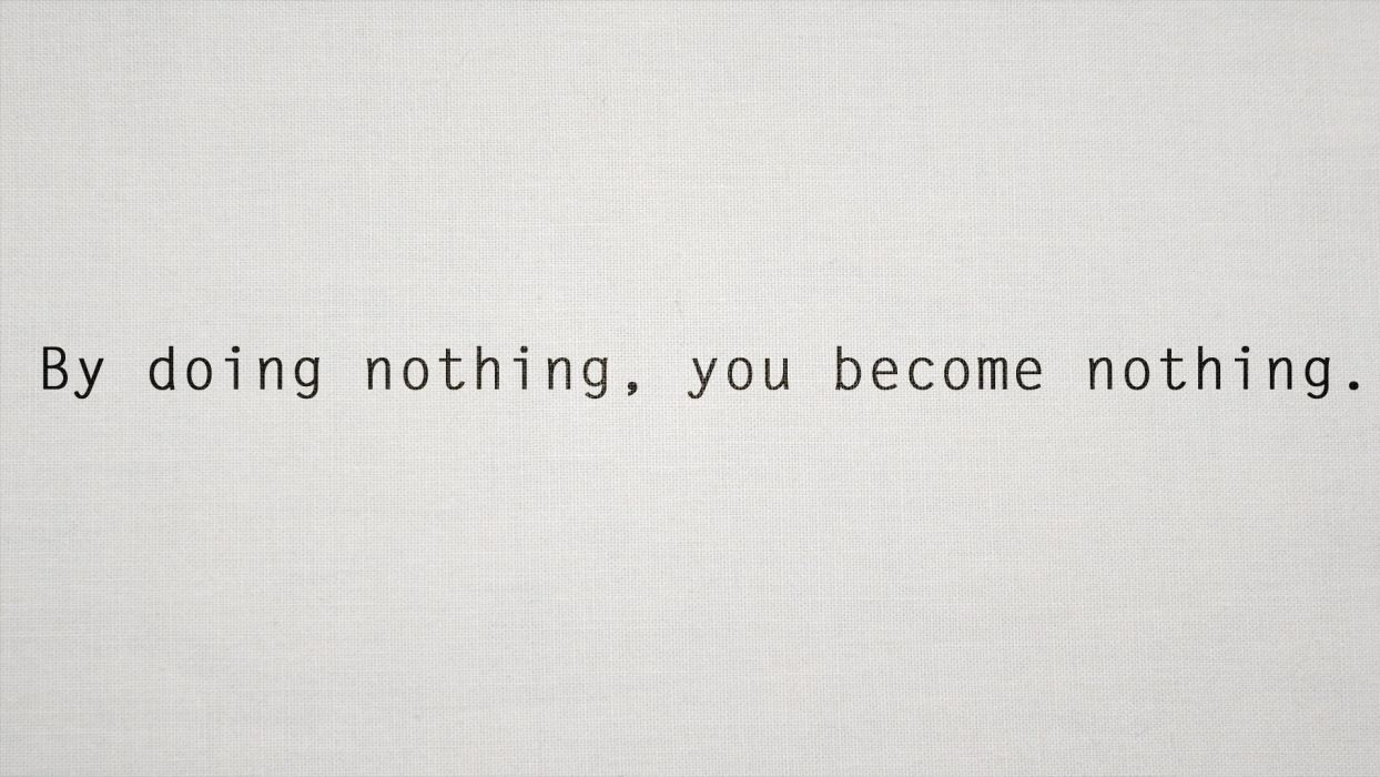 Text quotes typography simple white background by doing nothing you become nothing wallpaper