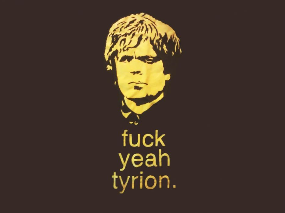 Humor funny typography game of thrones tv series tyrion lannister fuck yea brown background wallpaper