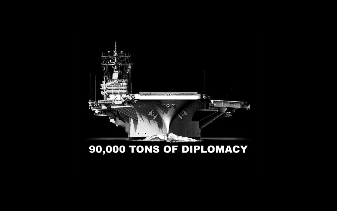 Diplomacy Black BW Aircraft Carrier military ships watercrafts text quotes wallpaper