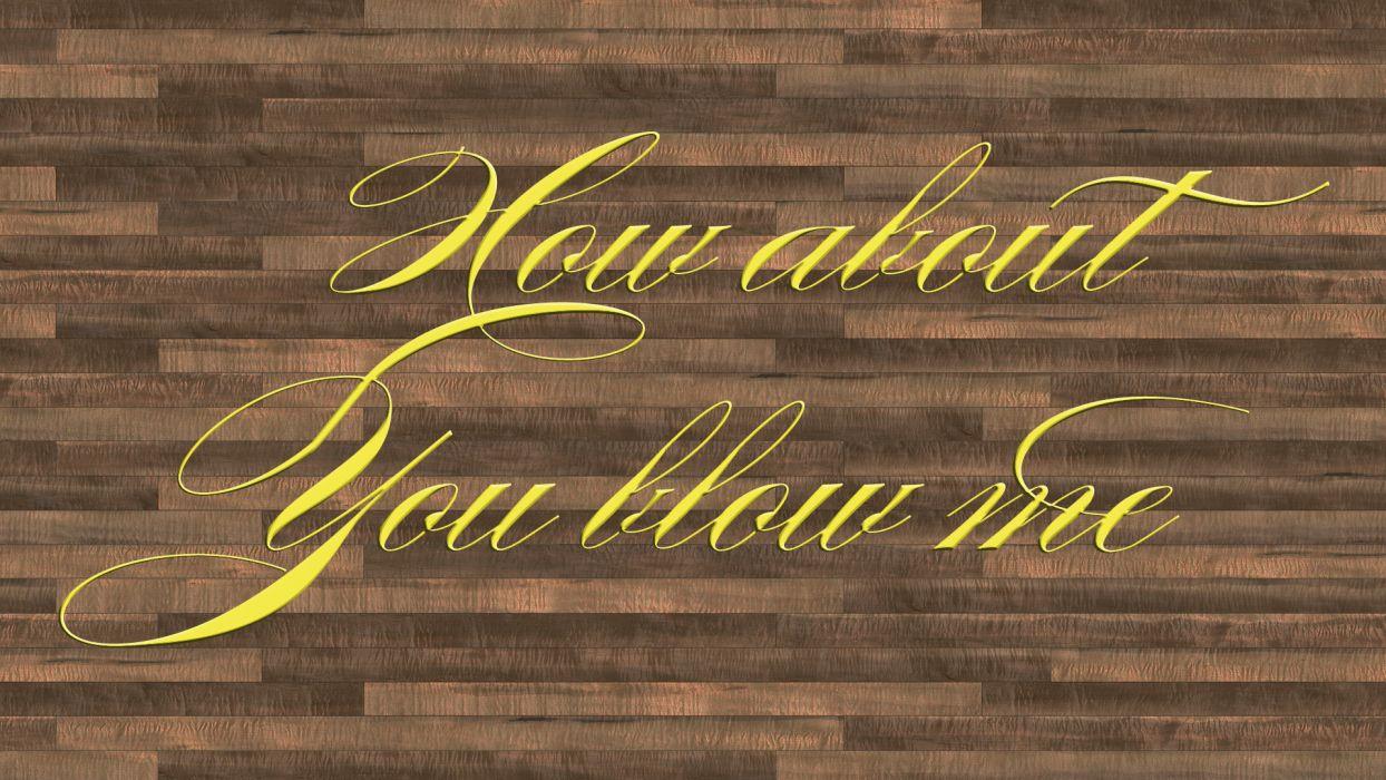 Blow Me Wood text humor wallpaper