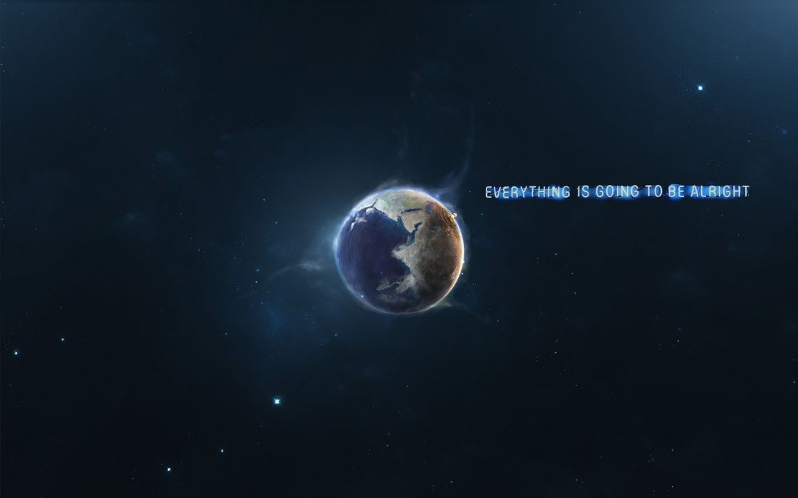 outer space text quotes Earth Everything Is Going To Be Alright wallpaper