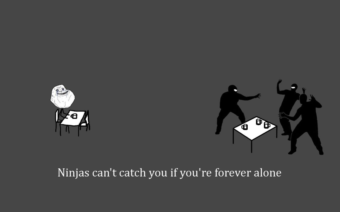ninjas cant catch you if forever alone wallpaper