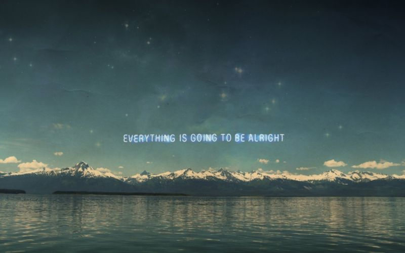 Everything Is Going To Be Alright wallpaper