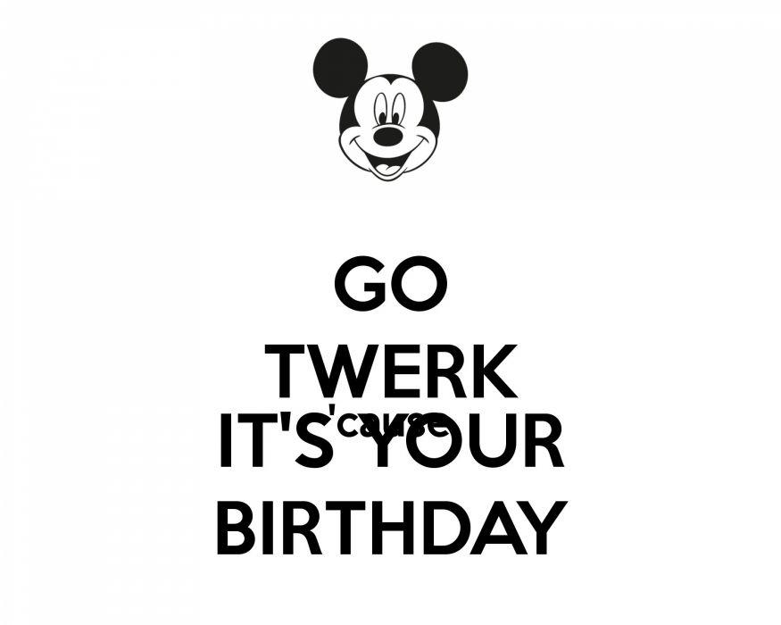 TWERKING twerk dance dancing sexy fetish music poster keep calm birthday mickey mouse disney wallpaper