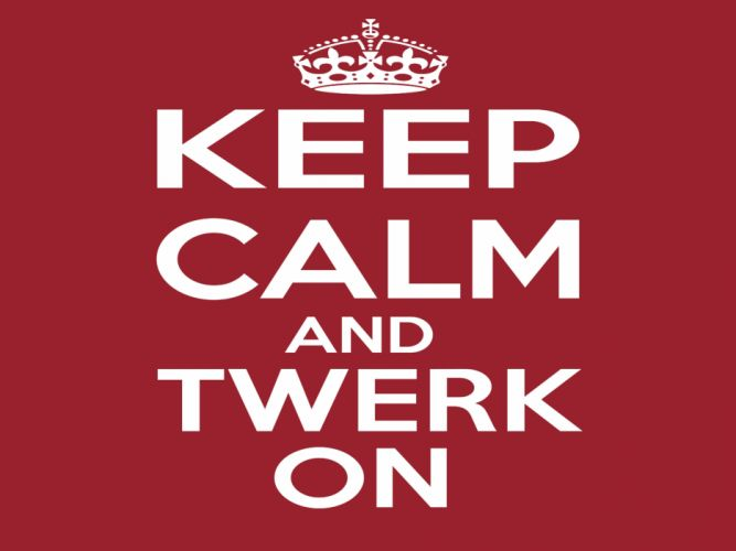 TWERKING twerk dance dancing sexy fetish music poster keep calm wallpaper
